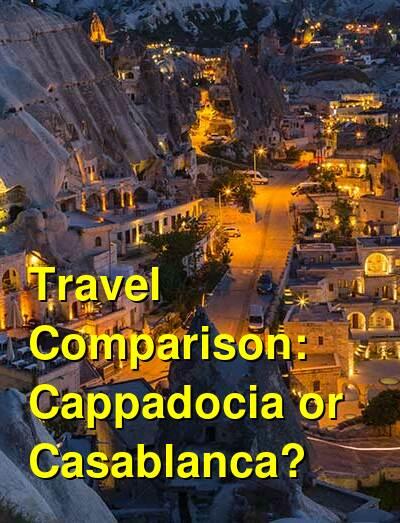 Cappadocia vs. Casablanca Travel Comparison
