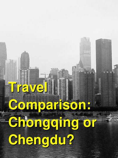 Chongqing vs. Chengdu Travel Comparison