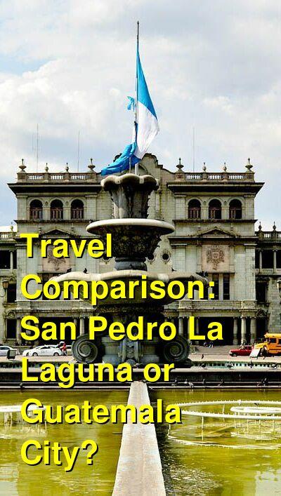 San Pedro La Laguna vs. Guatemala City Travel Comparison