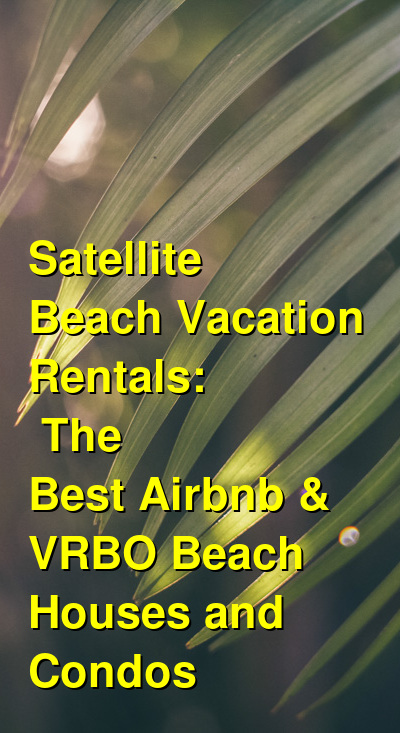 Satellite Beach Vacation Rentals: The Best Airbnb & VRBO Beach Houses and Condos (May 2021) | Budget Your Trip