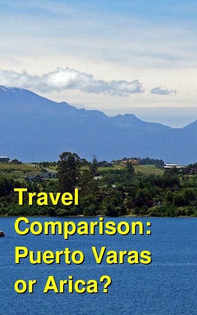 Puerto Varas vs. Arica Travel Comparison