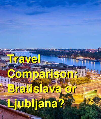 Bratislava vs. Ljubljana Travel Comparison