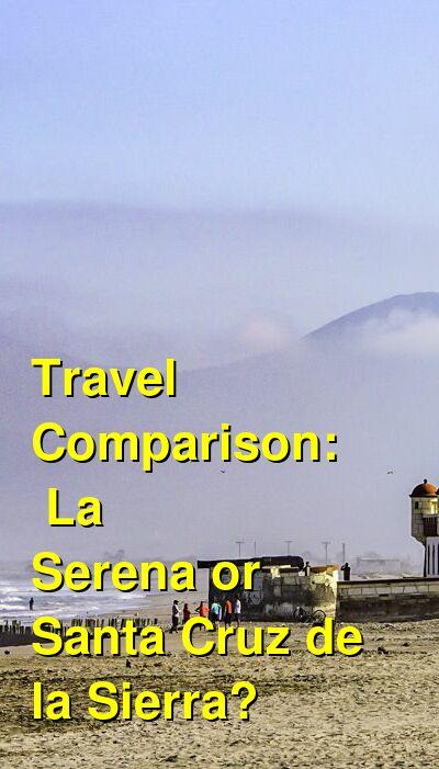 La Serena vs. Santa Cruz de la Sierra Travel Comparison