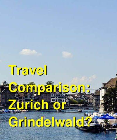 Zurich vs. Grindelwald Travel Comparison