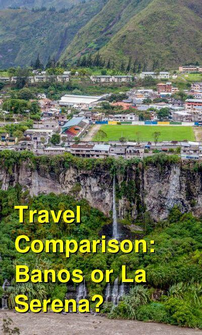 Banos vs. La Serena Travel Comparison