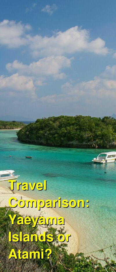 Yaeyama Islands vs. Atami Travel Comparison