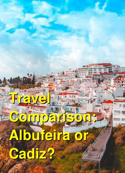 Albufeira vs. Cadiz Travel Comparison