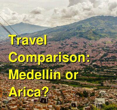 Medellin vs. Arica Travel Comparison