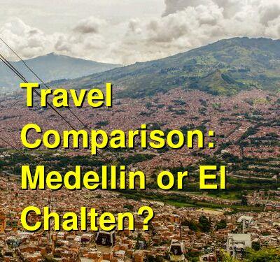 Medellin vs. El Chalten Travel Comparison