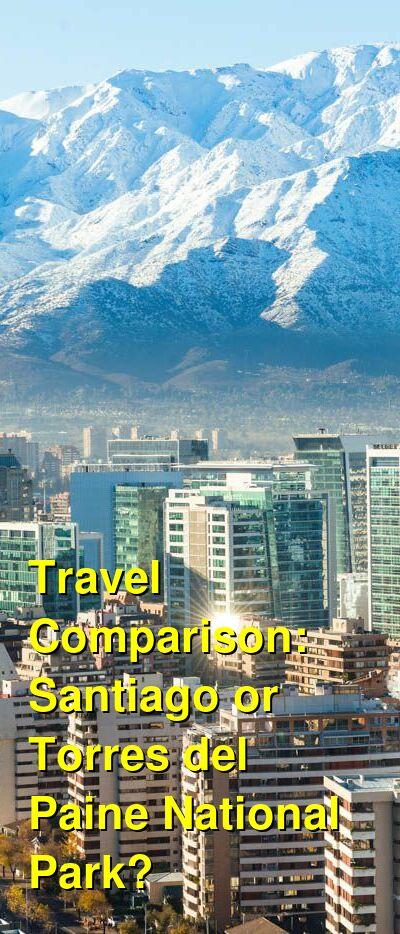 Santiago vs. Torres del Paine National Park Travel Comparison