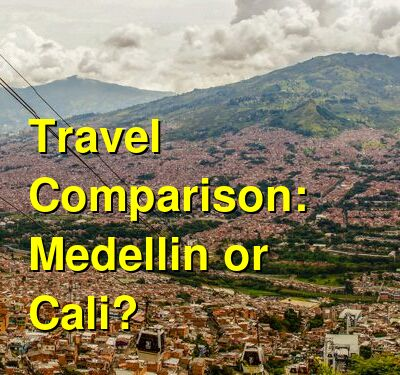 Medellin vs. Cali Travel Comparison