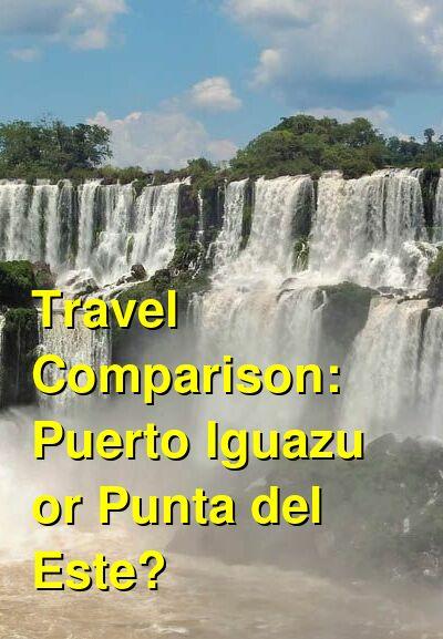 Puerto Iguazu vs. Punta del Este Travel Comparison