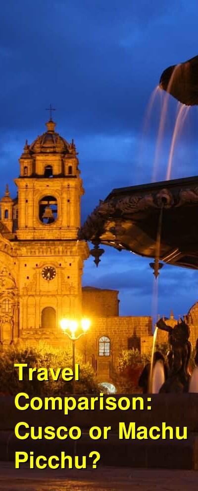 Cusco vs. Machu Picchu Travel Comparison