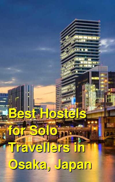 Best Hostels for Solo Travellers in Osaka, Japan | Budget Your Trip