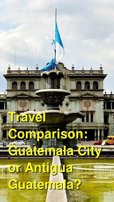 Guatemala City vs. Antigua Guatemala Travel Comparison
