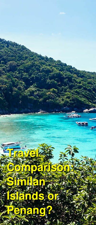 Similan Islands vs. Penang Travel Comparison