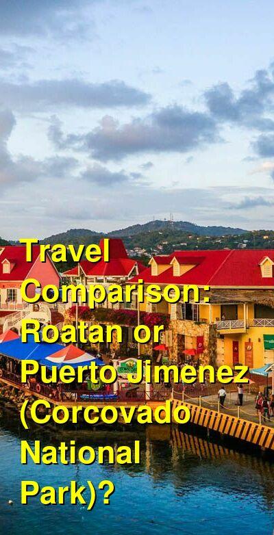 Roatan vs. Puerto Jimenez (Corcovado National Park) Travel Comparison