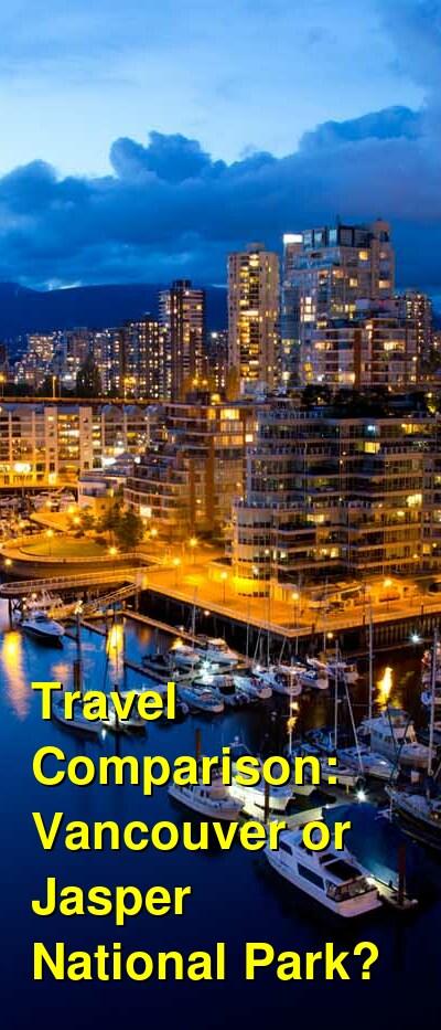 Vancouver vs. Jasper National Park Travel Comparison