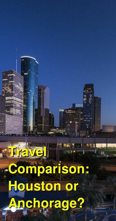 Houston vs. Anchorage Travel Comparison