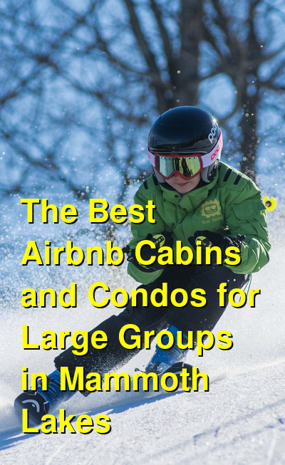 The Best Airbnb Cabins and Condos for Large Groups in Mammoth Lakes (April 2021) | Budget Your Trip