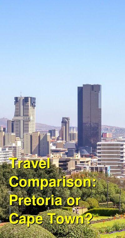 Pretoria vs. Cape Town Travel Comparison