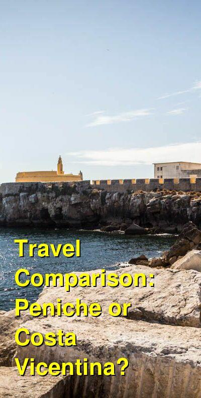Peniche vs. Costa Vicentina Travel Comparison