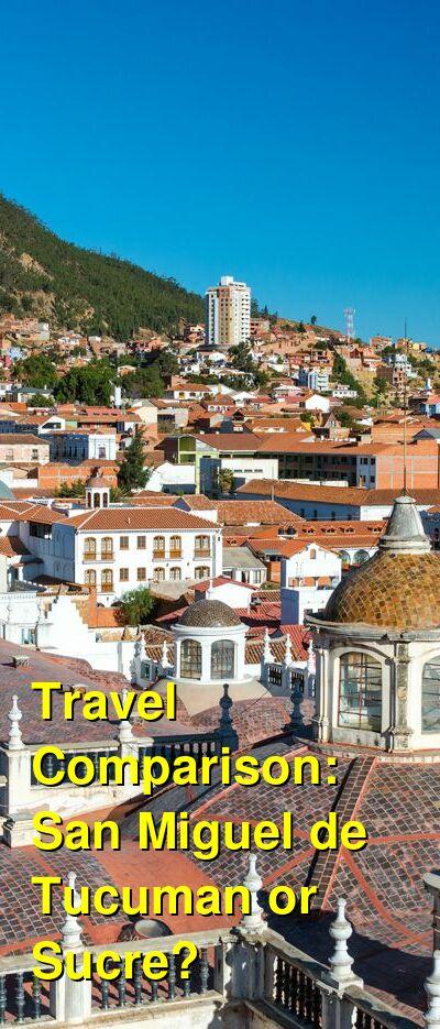 San Miguel de Tucuman vs. Sucre Travel Comparison