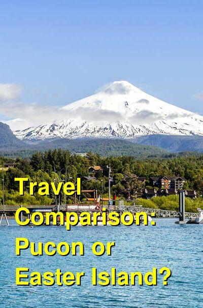 Pucon vs. Easter Island Travel Comparison