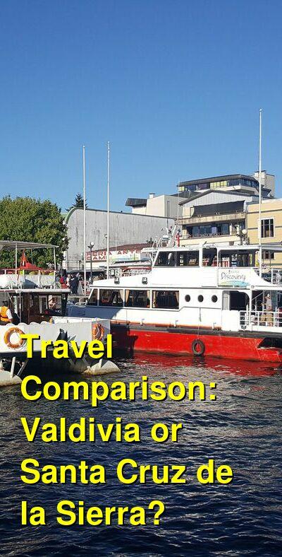 Valdivia vs. Santa Cruz de la Sierra Travel Comparison