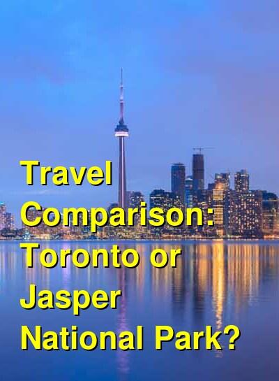 Toronto vs. Jasper National Park Travel Comparison