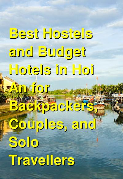 Best Hostels and Budget Hotels in Hoi An for Backpackers, Couples, and Solo Travellers | Budget Your Trip