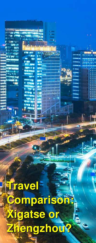 Xigatse vs. Zhengzhou Travel Comparison