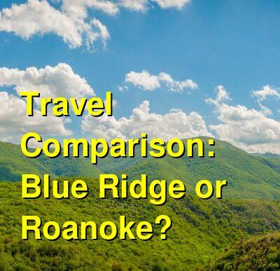 Blue Ridge vs. Roanoke Travel Comparison