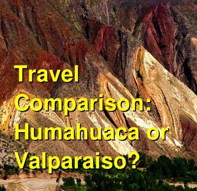 Humahuaca vs. Valparaiso Travel Comparison