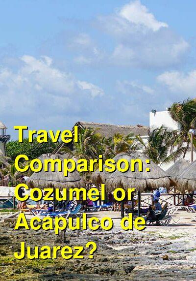 Cozumel vs. Acapulco de Juarez Travel Comparison