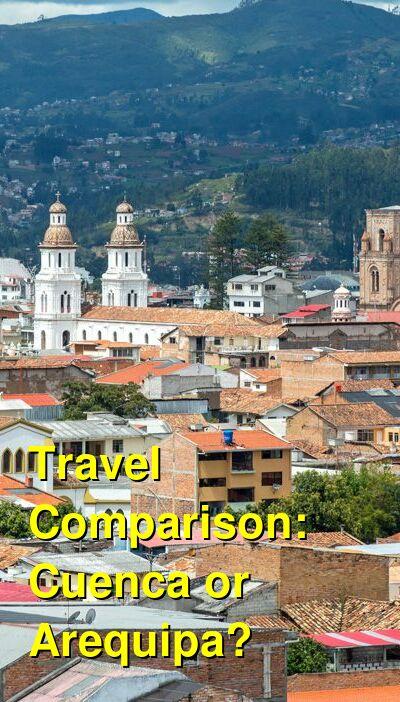 Cuenca vs. Arequipa Travel Comparison