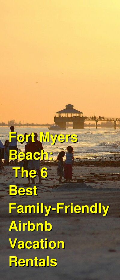 Fort Myers Beach: The 9 Best Family-Friendly Airbnb & VRBO Vacation Rentals | Budget Your Trip