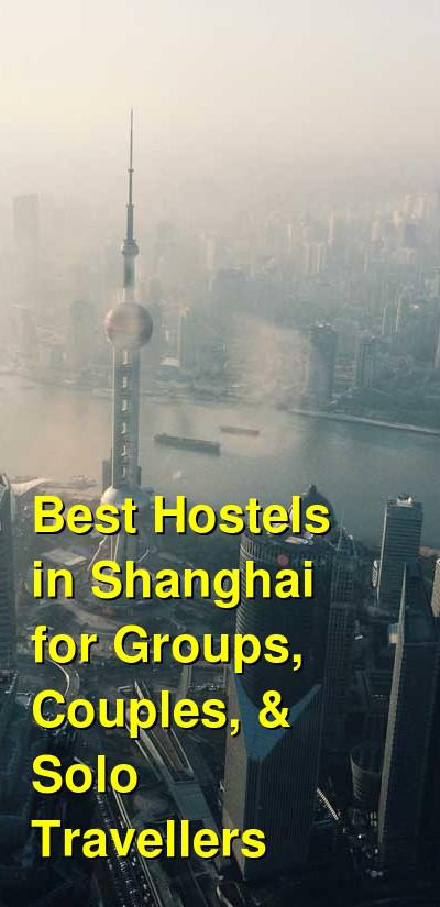 Best Hostels in Shanghai for Groups, Couples, & Solo Travellers | Budget Your Trip