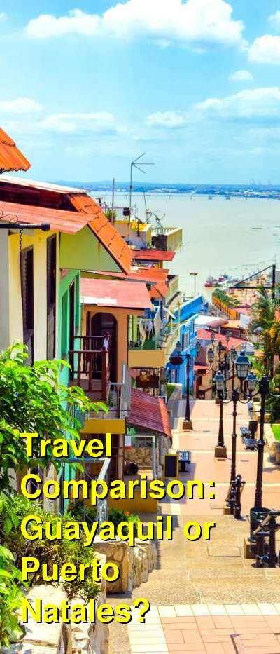 Guayaquil vs. Puerto Natales Travel Comparison