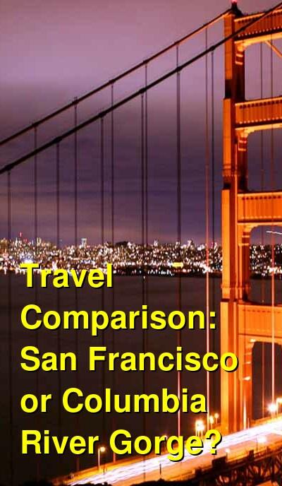 San Francisco vs. Columbia River Gorge Travel Comparison