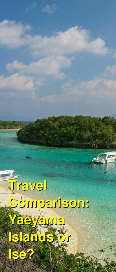 Yaeyama Islands vs. Ise Travel Comparison