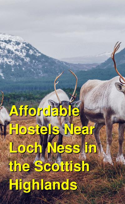 Affordable Hostels Near Loch Ness in the Scottish Highlands | Budget Your Trip