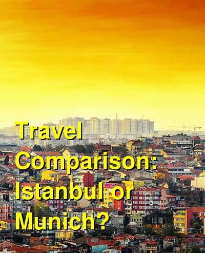 Istanbul vs. Munich Travel Comparison