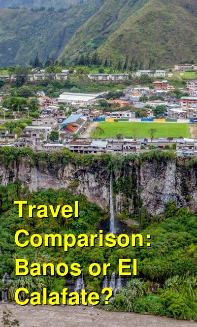 Banos vs. El Calafate Travel Comparison