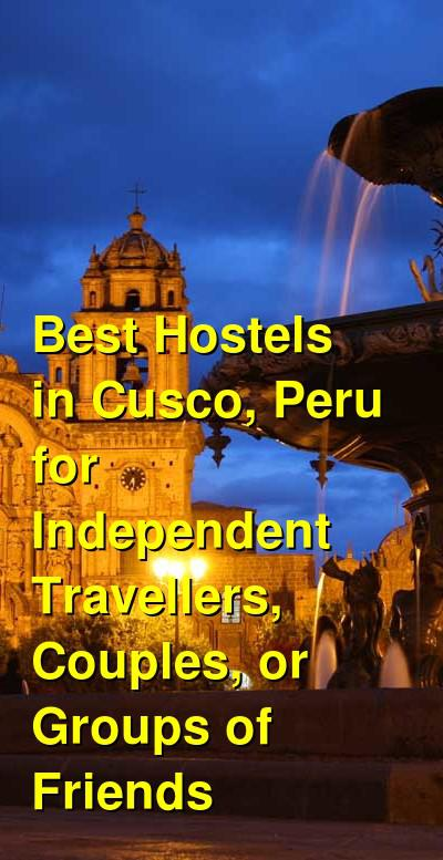 Best Hostels in Cusco, Peru for Independent Travellers, Couples, or Groups of Friends | Budget Your Trip