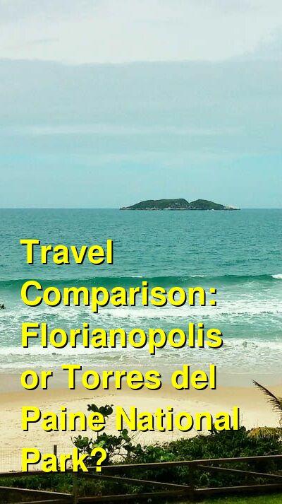 Florianopolis vs. Torres del Paine National Park Travel Comparison