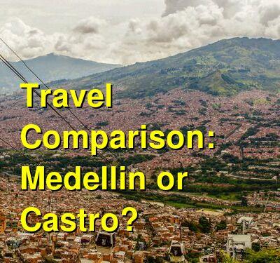 Medellin vs. Castro Travel Comparison