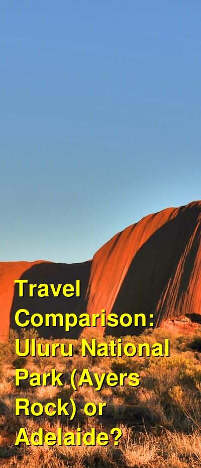 Uluru National Park (Ayers Rock) vs. Adelaide Travel Comparison