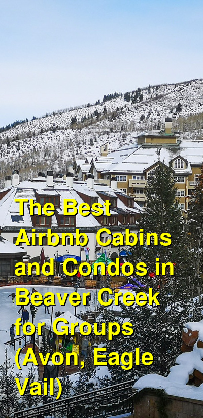 The Best Airbnb Cabins and Condos in Beaver Creek for Groups (Avon, Eagle Vail) (March 2021) | Budget Your Trip