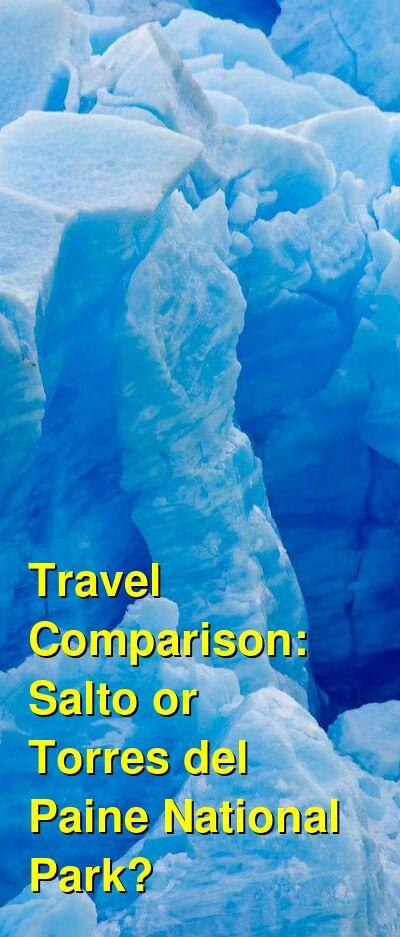 Salto vs. Torres del Paine National Park Travel Comparison